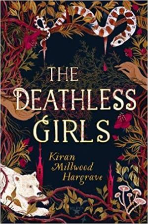 The Deathless Girl by Kiran Millwood Hargrave