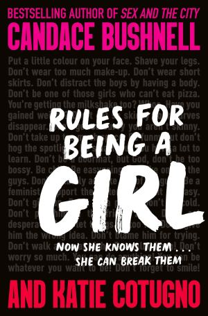 Rules for Being a Girl by Candace Bushnell and Katie Cotugno