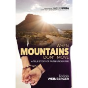 When Mountains Don't Move, A True Story of Faith Under Fire by Diana Weinberger