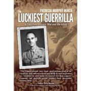 The Luckiest Guerrilla, A True Tale of Love, War and the Army