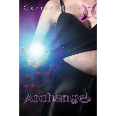 Archangel, Book 3 Angel Blade series by Carrie Merrill