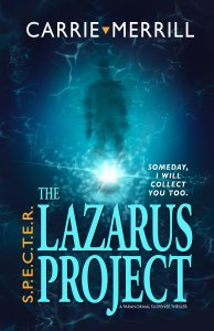 S.P.E.C.T.E.R. The Lazarus Project, A Gripping Paranormal Mystery from Carrie Merrill