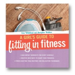 book cover of Girls Guide to Fitting in Fitness by Erin Whitehead and Jennipher Walters published by Zest Books