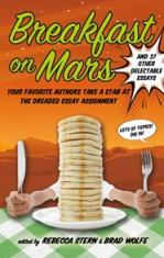 book cover of Breakfast on Mars and 37 Other Delectable Essays edited by Rebecca Stern and Brad Wolfe published by Roaring Brook