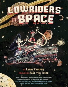 book cover of Lowriders in Space by Cathy Camper, art by Raul the Third, published by Chronicle Books