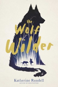 book cover of The Wolf Wilder by Katherine Rundell published by Simon Schuster BFYR | recommended on BooksYALove.com
