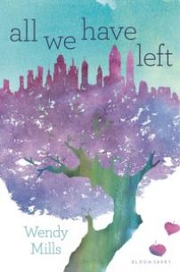 book cover of All We Have Left by Wendy Mills published by Bloomsbury | recommended on BooksYALove.com