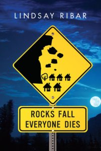 book cover of Rocks Fall Everyone Dies by Lindsay Ribar published by Kathy Dawson Books    recommended on BooksYALove.com
