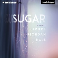 CD cover of Sugar by Deirdre Riordan Hall | Read by Tara Sands Published by Brilliance Audio | recommended on BooksYALove.com