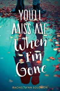 book cover of You'll Miss Me When I'm Gone by Rachel Lynn Solomon published by Simon Pulse | recommended on BooksYALove.com