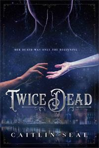 book cover of Twice Dead, by Caitlin Seal. Published by Charlesbridge Teen | recommended on BooksYALove.com