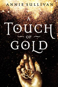 book cover of A Touch of Gold by Annie Sullivan. Published by BlinkYA | recommended on BooksYALove.com