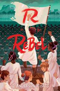 book cover of R Is For Rebel, by J. Anderson Coats. Published by Atheneum Books for Young Readers | recommended on BooksYALove.com