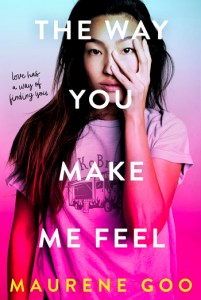 book cover of The Way You Make Me Feel, by Maurene Goo. Published by Farrar Strauss Giroux Books for Young Readers | recommended on BooksYALove.com