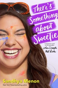 book cover of There's Something About Sweetie, by Sandhya Menon. Published by Simon Pulse | recommended on BooksYALove.com