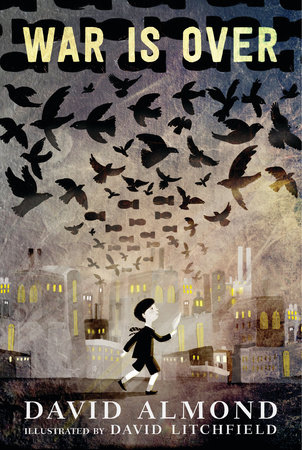 book cover of War Is Over, by David Almond, illustrated by David Litchfield. Published in US by Candlewick | recommended on BooksYALove.com