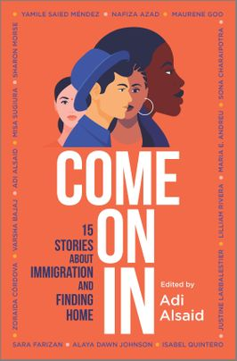 book cover of Come On In: 15 Stories About Immigration and Finding Home, ed. by Ali Alsaid. Published by Inkyard Press-Harlequin | recommended on BooksYALove.com
