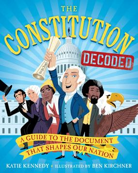 book cover of Constitution Decoded, by Katie Kennedy, art by Ben Kirchner. Published by Workman Publishing | recommended on BooksYALove.com