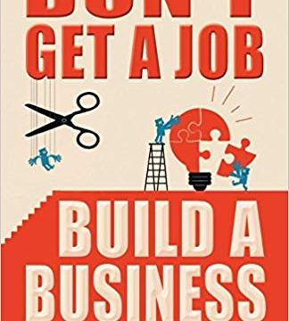 Don't Get A Job, Build A Business By Joanne Hession