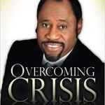 Overcoming Crisis by Myles Munroe