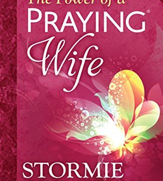 The Power Of A Praying Wife by Stormie Omartian
