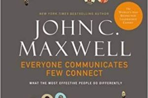 Everyone Communicates Few Connect by John C. Maxwell