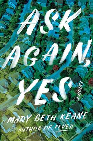 Ask Again, Yes: A Novel by Mary Beth Keane