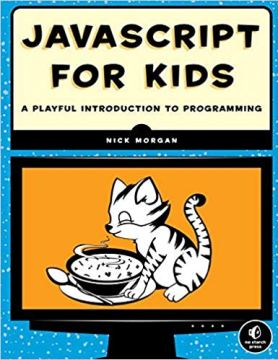 JavaScript For Kids by Nick Morgan