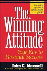 The Winning Attitude By John C. Maxwell