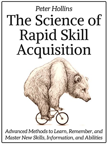 The Science of Rapid Skill Acquisition by Peter Hollins
