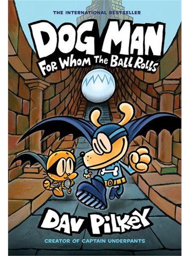 Dog Man: For Whom the Ball Rolls by Dav Pilkey