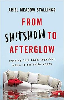 From Sh!tshow to Afterglow by Ariel Meadow Stallings PDF