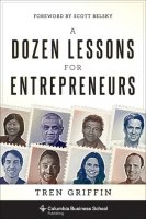 A Dozen Lessons for Entrepreneurs by Tren Griffin PDF
