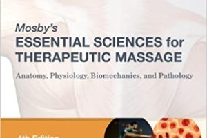 Essential Sciences for Therapeutic Massage Anatomy Physiology Biomechanics and Pathology PDF