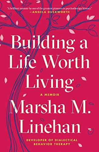 Building a Life Worth Living by Marsha M. Linehan PDF