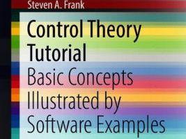 Control Theory Tutorial: Basic Concepts Illustrated by Software Examples By Steven A. Frank