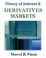 A Basic Course in the Theory of Interest and Derivatives Markets: A Preparation for the Actuarial Exam FM/2 By Marcel B. Finan
