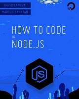 How To Code in Node.js By David Landup and Marcus Sanatan