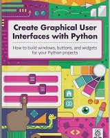 Create Graphical User Interfaces with Python By Laura Sach and and Martin O'Hanlon