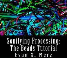 Sonifying Processing: The Beads Tutorial By Evan X. Merz