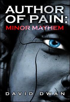 Author Of Pain: Minor Mayhem By David Dwan Pdf