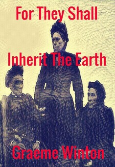 For They Shall Inherit The Earth By Graeme Winton