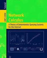 Network Calculus: A Theory of Deterministic Queuing Systems for the Internet By Jean-Yves Le Boudec and Patrick Thiran