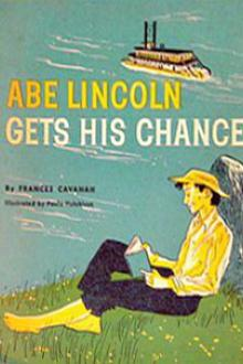 Abe Lincoln Gets His Chance By  Frances Cavanah Pdf