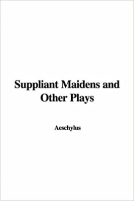 Suppliant Maidens and Other Plays by Aeschylus PDF