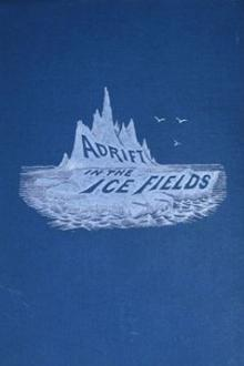 Adrift in the Ice-Fields By  Charles Winslow Hall Pdf