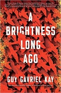 """""""A Brightness Long Ago"""" by Guy Gavriel Kay (Book cover)"""