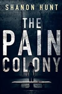 """The Pain Colony"" by Shanon Hunt (Book cover)"