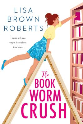 The Bookworm Crush by Lisa Brown Roberts | Bookish References Galore