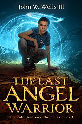 The Last Angel Warrior by John W. Wells III